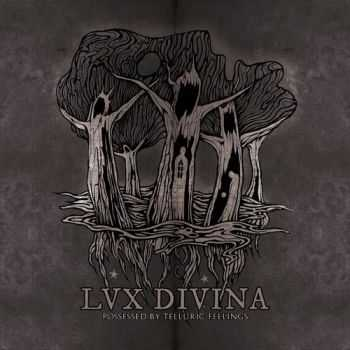 Lux Divina - Possessed By Telluric Feelings (2013)