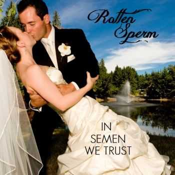 Rotten Sperm - In Semen We Trust (2012)