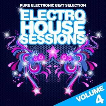Electro House Sessions Vol.4 (Pure Electronic Beat Selection) (2013)