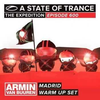 A State Of Trance 600 Madrid (Warm Up Set) (2013)