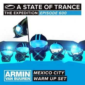 A State Of Trance 600 Mexico City (Warm Up Set) (2013)