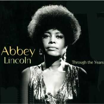 Abbey Lincoln - Through the Years [3 CDs box] (2009)