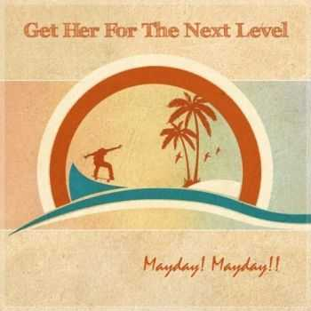Get Her For The Next Level – Mayday! Mayday!! [EP] (2013)
