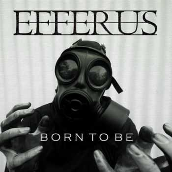 Efferus - Born To Be (EP) (2013)
