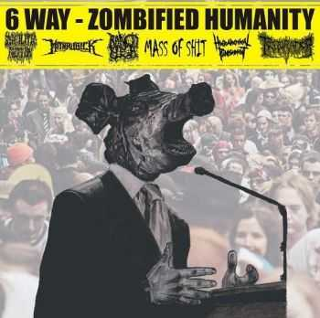 Syphilitic Abortion & Mithrubick & Triturador & Mass Of Shit & Hierarchical Punishment & Rancid Flesh - 6 Way - Zombified Humanity (Split) (2012)