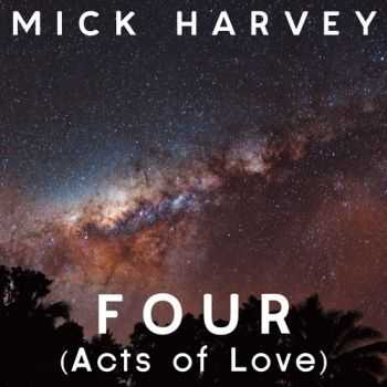 Mick Harvey - Four (Acts of Love) (2013)
