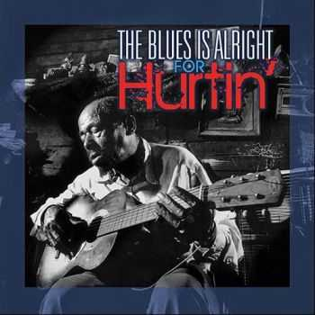 VA - The Blues Is Alright For Hurtin' (2013)