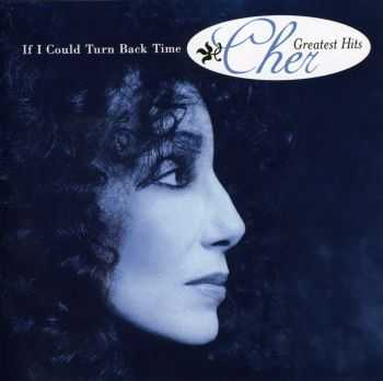 Cher - If I Could Turn Back Time: Cher's Greatest Hits (1999) FLAC