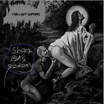 Short Bus Sodomy - The Last Supper (EP) (2013)