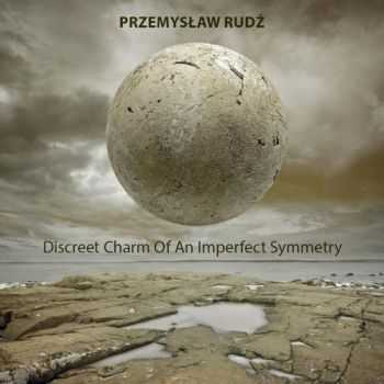 Przemyslaw Rudz - Discreet Charm Of An Imperfect Symmetry (2013)