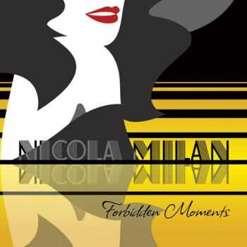 Nicola Milan - Forbidden Moments (2013)