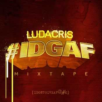 Ludacris - #IDGAF (I Don't Give a Fuck) (2013)