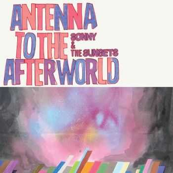 Sonny And The Sunsets – Antenna To The Afterworld (2013)