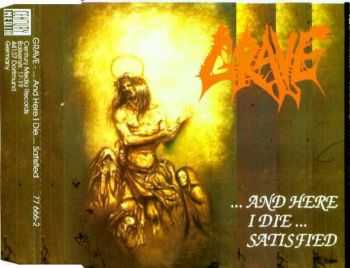 Grave - ...And Here I Die... Satisfied (1993) [Maxi-Single] [LOSSLESS]