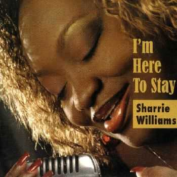 Sharrie Williams - I'm Here To Stay (2007) FLAC
