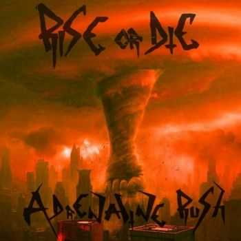 Rise Or Die - Adrenaline Rush (2013)