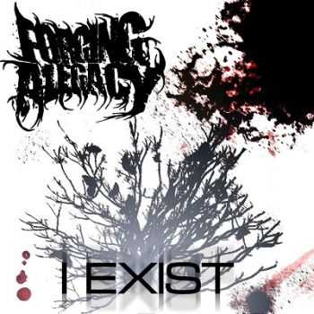 Forging A Legacy - I Exist [EP] (2013)