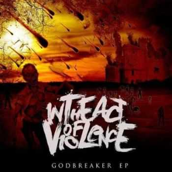 In The Act Of Violence - Godbreaker [EP] (2013)