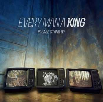 Every Man A King - Please Stand By (2013)