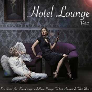 VA - Hotel Lounge Vol 2 Best Exotic Jazz Lounge and Erotic Rounge Chillout Ambient del Mar Music (2013)