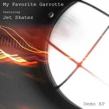 My Favorite Garrotte featuring Jet Skatez - Demo EP (2013)
