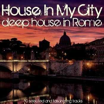 VA - House in My City  Deep House in Rome (2013)