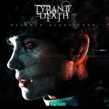 Tyrant Of Death - Nuclear Nanosecond (2013)