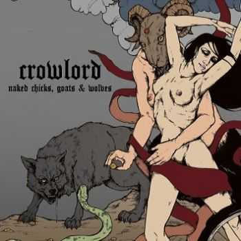 Crowlord - Naked Chicks, Goats & Wolves (2013)