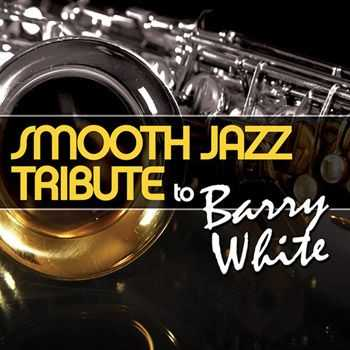 Smooth Jazz All Stars - Smooth Jazz Tribute to Barry White (2013)