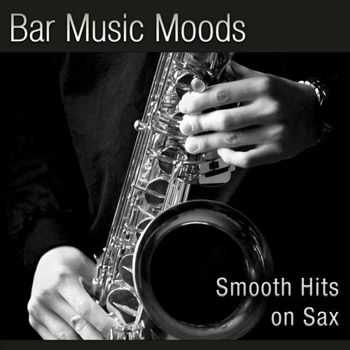 Atlantic Five Sax Department - Bar Music Moods - Smooth Hits On Sax (2008)
