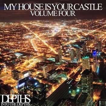 VA - My House Is Your Castle Vol Four - Selected House Tunes (2013)