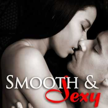 Smooth Jazz - Sexy Saxophone Songs for Intimate Couples, Hot Erotic Music for Love Making - Smooth & Sexy (2013)