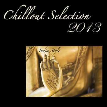 VA - Chillout Selection 2013 - Lounge & Chill Out India Style, Best Chill Out for Party (2013)