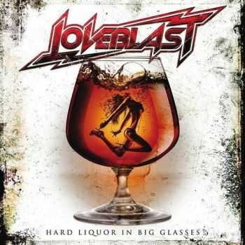Loveblast  -  Hard Liquor In Big Glasses (2013)