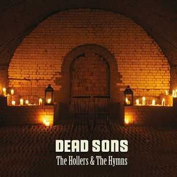 Dead Sons � The Hollers and the Hymns (2013)