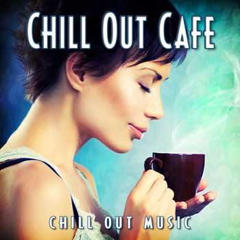 Chill Out Music - Chill Out Cafe (2012)