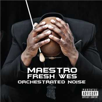 Maestro Fresh Wes - Orchestrated Noise (2013)