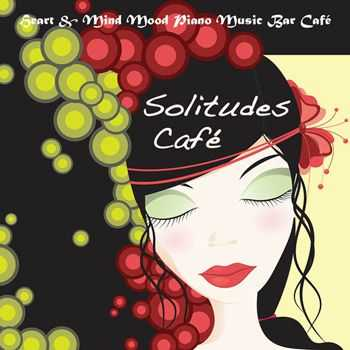 Liquid Piano - Solitudes Cafe, Vol. 1 - Heart & Mind Mood Piano Music Bar Cafe (2013)