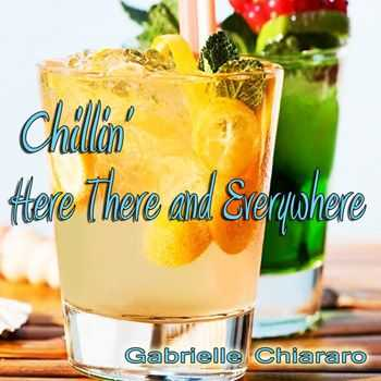 Gabrielle Chiararo - Chillin' Here There and Everywhere (2013)