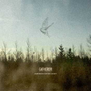 Gatherer  - Caught Between A Rock And A Sad Place (2013)