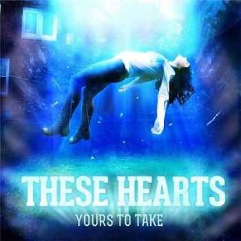 These Hearts – Yours To Take (2013)