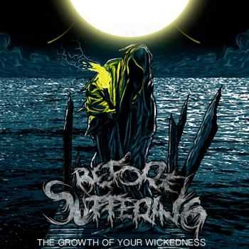 Before Suffering - The Growth Of Your Wickedness (2013)