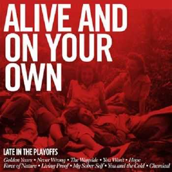 Late In The Playoffs – Alive And On Your Own (2013)