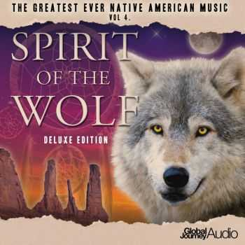 Global Journey - The Greatest Ever Native American Music, Vol.4 Spirit of the Wolf [Deluxe Edition] (2013)