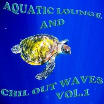 Aquatic Lounge & Chill Out Waves Vol 1 (Oceanic Downbeat Grooves) (2012)