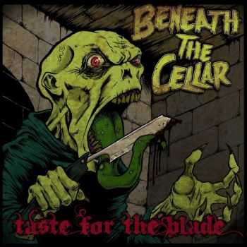 Beneath The Cellar - Taste For The Blade (2012)