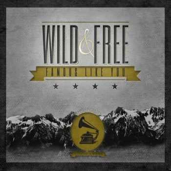 Famous Like You – Wild and Free (2013)
