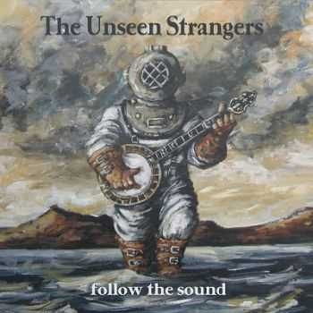 The Unseen Strangers – Follow The Sound (2013)