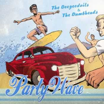 The Deegeedoils & The Dumbheads - Party Wave [Split] (2013)