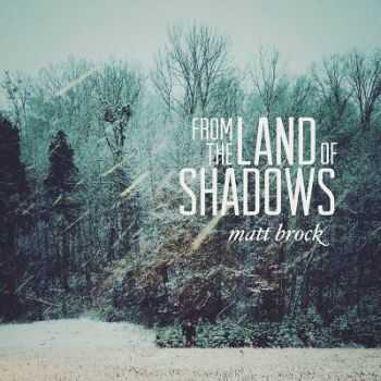 Matt Brock - From the Land of Shadows (2013)